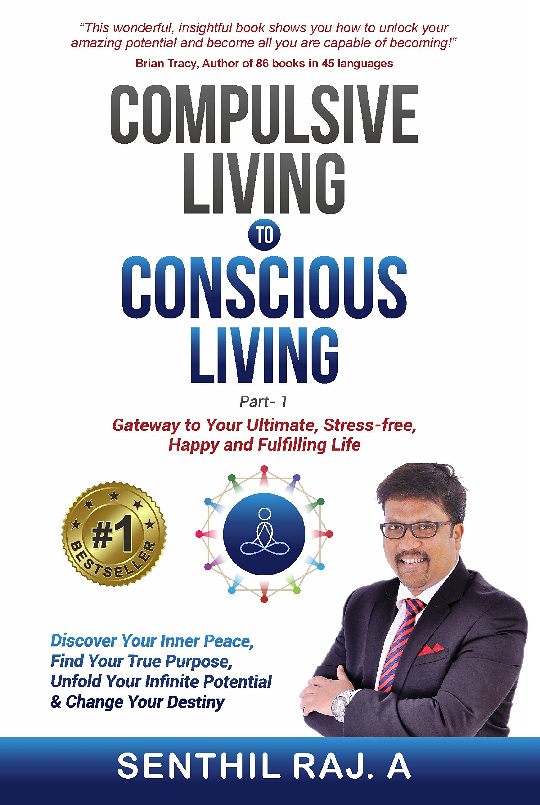 Compulsive Living to Conscious Living: Gateway to Your Ultimate, Stress-free, Happy and Fulfilling Life