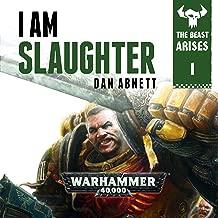 I Am Slaughter: Warhammer 40,000: The Beast Arises, Book 1