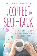 Coffee Self-Talk: 5 Minutes a Day to Start Living Your Magical Life Kindle Edition