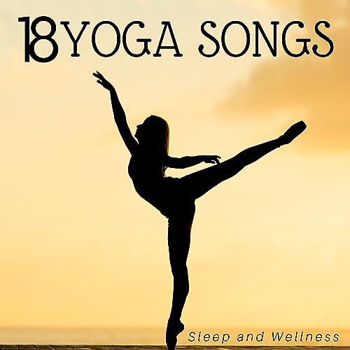 18 Yoga Songs: Sleep and Wellness, Healing Sounds for Reiki ...