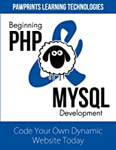 Beginning PHP and MySQL Development: Code Your Own Dynamic Website Today