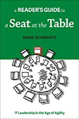 A Reader's Guide to A Seat at the Table: IT Leadership in the Age of Agility Kindle Edition