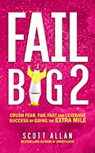 Fail Big 2: Crush Fear, Fail Fast and Leverage Success by Going the Extra Mile (Break Your Fear Series Book 5) (English Edition)