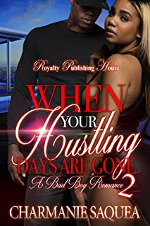When You Hustling Days Are Gone 2: A Bad Boy Romance (When Your Hustling Days Are Gone)