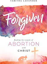 Forgiven: Healing the Wounds of Abortion with Christ