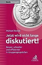 Jetzt wird nicht lange diskutiert!: Besser, schneller und effizienter in Gruppengesprächen (Beck kompakt) (German Edition)
