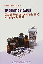 Epidemias Y Salud. Ciudad Real: Del Cólera De 1833 A La Gripe De 1918 (Biblioteca A. Manchegos)