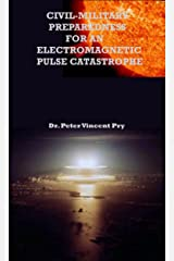 Civil-Military Preparedness For An Electromagnetic Pulse Catastrophe Kindle Edition