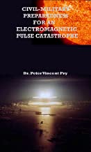 Civil-Military Preparedness For An Electromagnetic Pulse Catastrophe