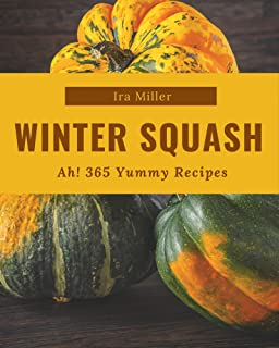 Ah! 365 Yummy Winter Squash Recipes: Let's Get Started with The Best Yummy Winter Squash Cookbook!