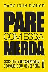 Pare Com Essa Merda: Acabe Com A Autossabotagem E Conquiste Sua Vida De Volta (Portuguese Edition) Kindle Edition