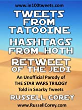 TWEETS FROM TATOOINE, HASHTAGS FROM HOTH and RETWEET OF THE JEDI: An Unofficial Parody of the Star Wars Trilogy Told in Sn...