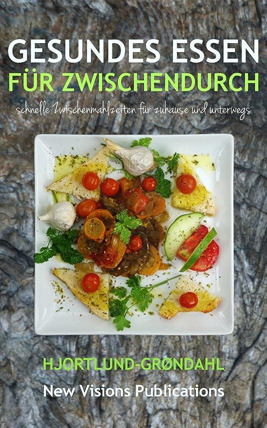 Gesundes Essen für zwischendurch: für zuhause und unterwegs (German Edition)