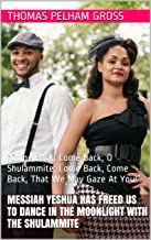 """Messiah Yeshua Has Freed Us to Dance in the Moonlight with the Shulammite: """"Come Back, Come Back, O Shulammite; Come Back,..."""