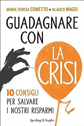 Guadagnare con la crisi: 10 consigli per salvare i nostri risparmi