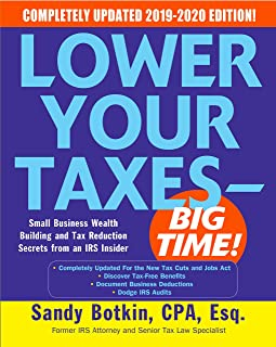 Lower Your Taxes - BIG TIME! 2019-2020:  Small Business Wealth Building and Tax Reduction Secrets from an IRS Insider