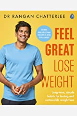 Feel Great Lose Weight: Long term, simple habits for lasting and sustainable weight loss Kindle Edition