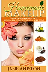 Homemade Makeup: A Complete Beginner's Guide To Natural DIY Cosmetics You Can Make Today - Includes 28 Organic Makeup Recipes! (Organic, Chemical-Free, Healthy Recipes) Kindle Edition