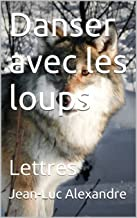 Danser avec les loups: Lettres (French Edition)