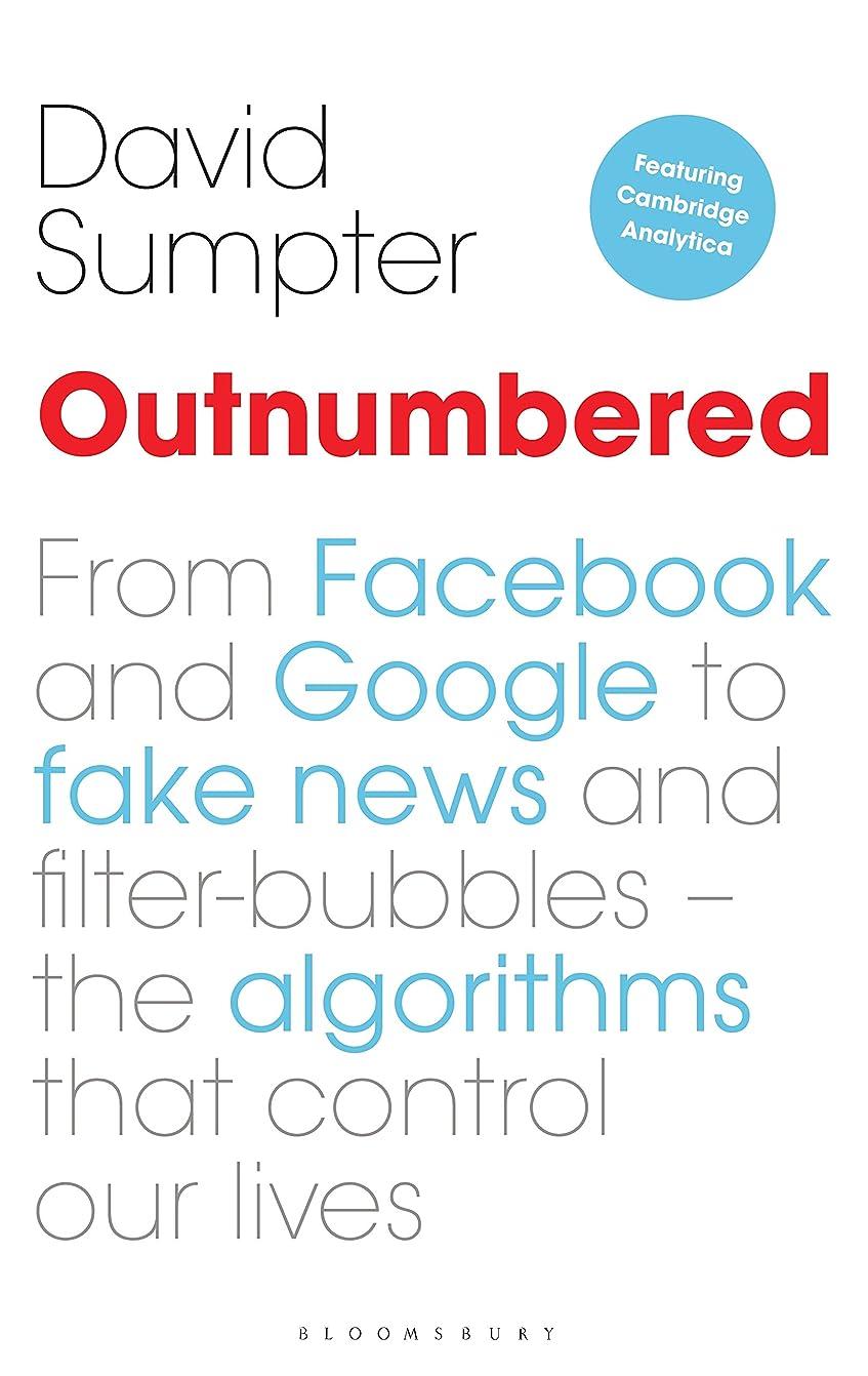 ピストル下品鑑定Outnumbered: From Facebook and Google to Fake News and Filter-bubbles – The Algorithms That Control Our Lives (English Edition)