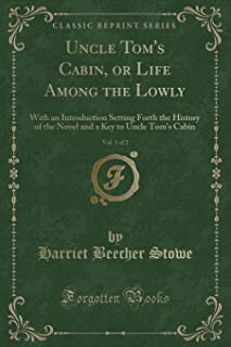 Uncle Tom's Cabin, or Life Among the Lowly, Vol. 1 of 2: With an Introduction Setting Forth the History of the Novel and a...