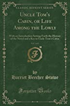 Uncle Tom's Cabin, Vol. 1 of 2: Or, Life Among the Lowly; With an Introduction Setting Forth the History of the Novel and a Key to Uncle Tom's Cabin (Classic Reprint)