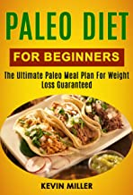 Paleo Diet For Beginners: The Ultimate Paleo Meal Plan For Weight Loss Guaranteed (English Edition)