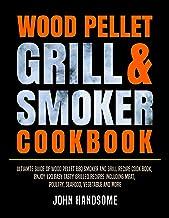 表紙: WOOD PELLET GRILL & SMOKER COOKBOOK: Ultimate Guide of Wood Pellet BBQ Smoker and Grill Recipe Cook Book, Enjoy 120 Easy Tasty Grilled Recipes Including ... Vegetable and More (English Edition) | John Handsome