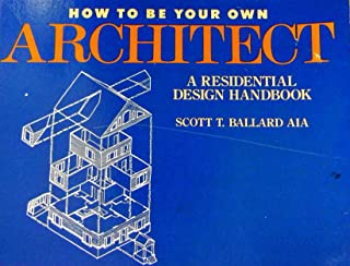 How to Be Your Own Architect: A Residential Design Handbook