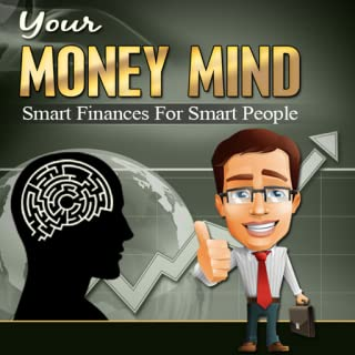 Money Of The Mind : Your Mind Money - Learn The Secrets to a Money Mind And The Inside Scoop on Smart Finances