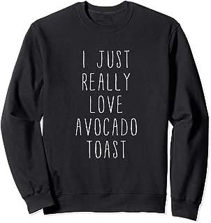 Avocado - Funny I Just Really Love Avocado Toast Millennial Sweatshirt