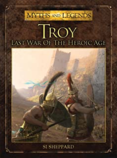 Troy - Last War of the Heroic Age (Myths and Legends)