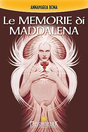 Le memorie di Maddalena: Le rivelazioni segrete, i Misteri di Dio che Maddalena ha ricevuto da Gesù. Il suo ruolo come aspetto femminile del Principio Cosmico della Creazione