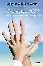 ¡Con golpes NO!: Disciplina efectiva y amorosa para criar hijos sanos (Spanish Edition)