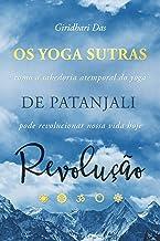 Yoga Sutras de Patanjali Revolução: Como a Sabedoria Atemporal do Yoga Pode Revolucionar Nossa Vida Hoje