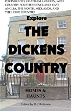 EXPLORE THE DICKENS COUNTRY: Charles Dickens' Homes and Haunts (English Edition)