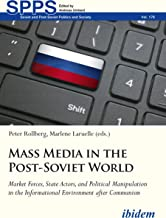 Mass Media in the Post-Soviet World: Market Forces, State Actors, and Political Manipulation in the Informational Environment after Communism (Soviet and Post-Soviet Politics and Society Book 178)