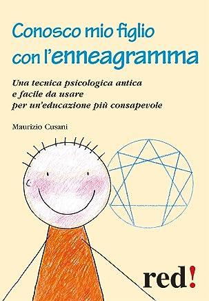 Conosco mio figlio con lenneagramma: Una tecnica psicologica antica e facile da usare per uneducazione più consapevole