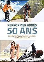 Livres Performer après 50 ans : Comment rester en forme et compétitif tout au long de sa vie PDF