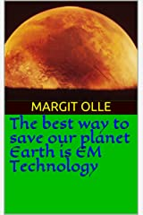 The best way to save our planet Earth is EM Technology Kindle Edition