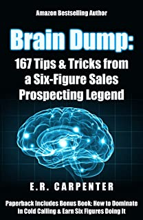 Brain Dump: 167 Tips & Tricks from a Six-Figure Sales Prospecting Legend