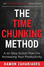 The Time Chunking Method: A 10-Step Action Plan For Increasing Your Productivity (Time Management And Productivity Action ...
