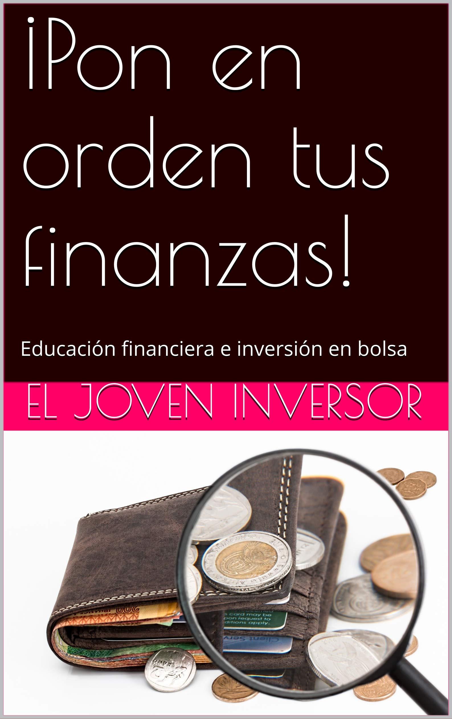 ¡Pon en orden tus finanzas!: Educación financiera e inversión en bolsa (Spanish Edition)