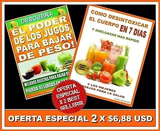 Como Desintoxicar el Cuerpo en 7 Dias y El Poder de los Jugos Para Bajar de Peso (Spanish Edition)