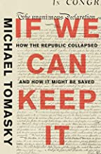 If We Can Keep It: How the Republic Collapsed and How it Might Be Saved