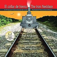 El collar de hierro * The Iron Necklace: el primer ferrocarril transcontinental del mundo * The World's First Transcontinental Railway (Spanish Edition)