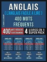 Anglais ( L'Anglais Facile a Lire ) 400 Mots Fréquents (4 Livres en 1 Super Pack): 400 mots fréquents en anglais expliqués en français avec texte bilingue ... Language Learning Guides) (French Edition)