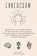 ENNEAGRAM: Embrace Your Life with Enneagram for Self-Discovery. How to Use Your Personality Type for Healthy Relationships...