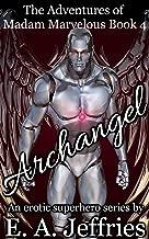 Archangel: A XXX hardcore super hero series (The Adventures of Madam Marvelous Book 4)