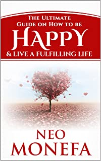 HAPPINESS: The Ultimate Guide on How to be Happy & Live A Fulfilling Life (Happiness Project- Happiness Advantage- Happine...